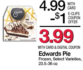 Edwards Pie, Frozen, Select Varieties, 23.5-36 oz | 4.99 - $1 = 3.99 with card & digital coupon. While supplies last. |  Use digital coupon UP TO 5X IN ONE TRANSACTION