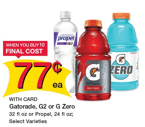 Gatorade, G2 or G Zero 32 fl oz or Propel, 24 fl oz; Select Varieties | 77¢ ea WHEN YOU BUY 10