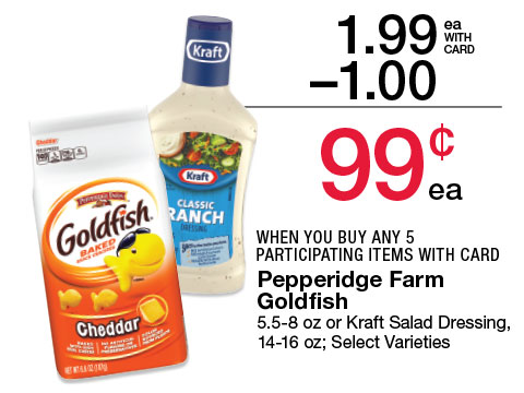 Pepperidge Farm Goldfish 5.5-8 oz or Kraft Salad Dressing, 14-16 oz; Select Varieties | 1.99 - $1 = 1.79 WHEN YOU BUY ANY 5 PARTICIPATING ITEMS WITH CARD