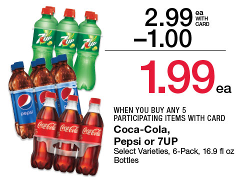 Coca-Cola, Pepsi or 7UP Select Varieties, 6-Pack, 16.9 fl oz Bottles | 2.99 - $1 = 1.99 WHEN YOU BUY ANY 5 PARTICIPATING ITEMS WITH CARD