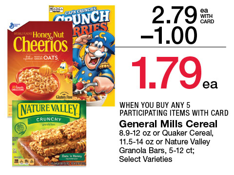 General Mills Cereal 8.9-12 oz or Quaker Cereal, 11.5-14 oz or Nature Valley Granola Bars, 5-12 ct; Select Varieties | 2.79 - $1 = 1.79 WHEN YOU BUY ANY 5 PARTICIPATING ITEMS WITH CARD