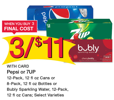 Pepsi or 7UP 12-Pack, 12 fl oz Cans or 8-Pack, 12 fl oz Bottles or Bubly Sparkling Water, 12-Pack, 12 fl oz Cans; Select Varieties | 3/$11 WHEN YOU BUY 3
