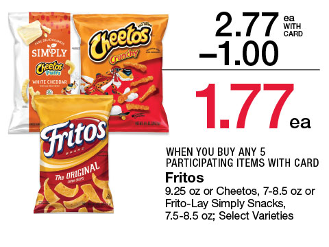 Fritos 9.25 oz or Cheetos, 7-8.5 oz or Frito-Lay Simply Snacks, 7.5-8.5 oz; Select Varieties | 2.77 - $1 = 1.79 ea WHEN YOU BUY ANY 5 PARTICIPATING ITEMS WITH CARD