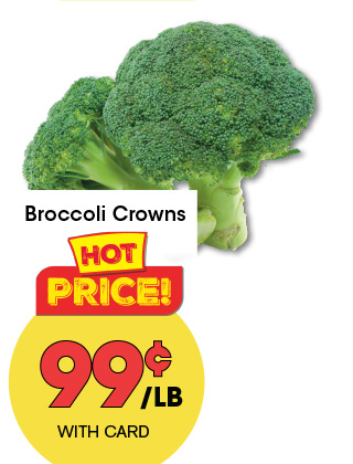 Broccoli Crowns   99¢