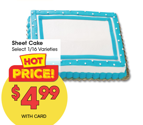 Sheet Cake ~ Select 1/16 Varieties ~ $4.99