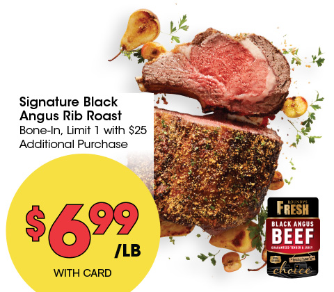 Signature Black Angus Rib Roast | 6.99 /lb | Bone-In, Limit 1 with $25 Additional Purchase