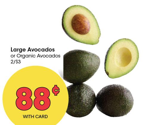 Large Avocados or Organic Avocados 2/$3   88¢