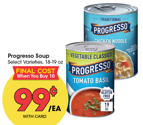 Progresso Soup Select Varieties, 18-19 oz | 99¢ EA | FINAL COST WHEN YOU BUY 10 OR MORE