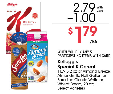 Kellogg's Special K Cereal 11.7-13.2 oz or Almond Breeze Almondmilk, Half Gallon or Sara Lee Classic White or Wheat Bread, 20 oz; Select Varieties | 2.79 - 1 = 1.79 ea