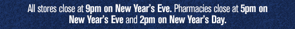 All stores close at 9pm on New Year's Eve. Pharmacies close at 5pm on New Year's Eve and 2pm on New Year's Day.