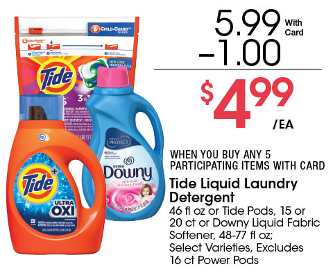 Tide Liquid Laundry Detergent 46 fl oz or Tide Pods, 15 or 20 ct or Downy Liquid Fabric Softener, 48-77 fl oz; Select Varieties, Excludes 16 ct Power Pods   5.99 - 1 = 4.99 ea