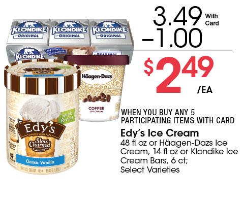 Edy's Ice Cream 48 fl oz or Häagen-Dazs Ice Cream, 14 fl oz or Klondike Ice Cream Bars, 6 ct; Select Varieties   3.49 - 1 = 2.49 ea