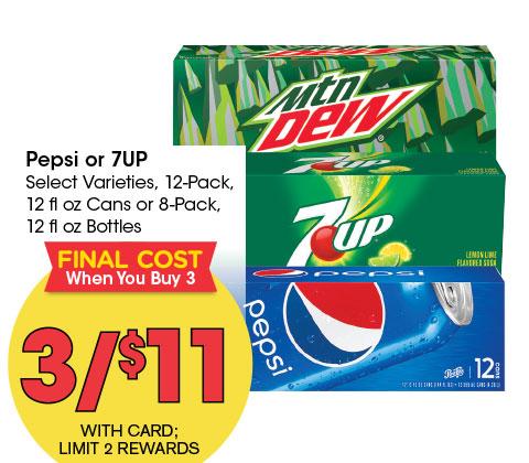 Pepsi or 7UP Select Varieties, 12-Pack, 12 fl oz Cans or 8-Pack, 12 fl oz Bottles   3/$11 final cost when you buy 3   LIMIT 2 REWARDS