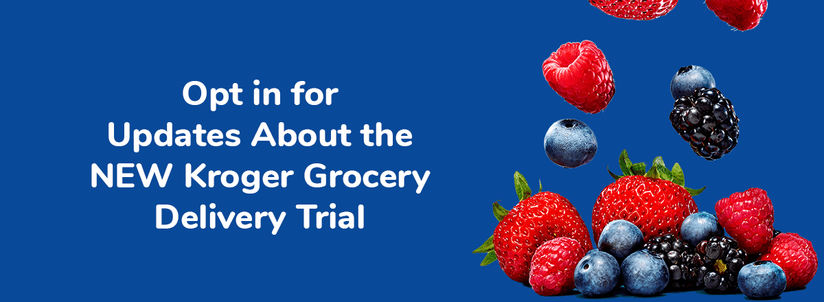 Opt in for Updates About the NEW Kroger Grocery Delivery Trial